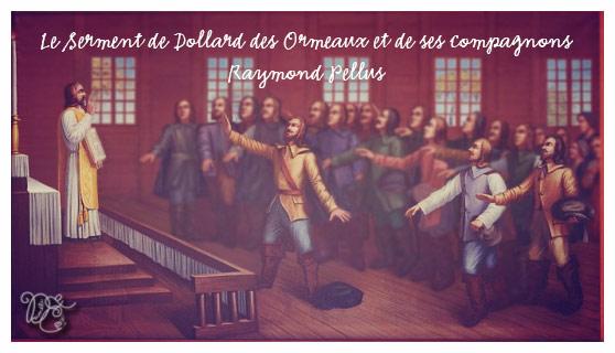 Le Serment de Dollard des Ormeaux et ses compagnons par Raymond Pellus